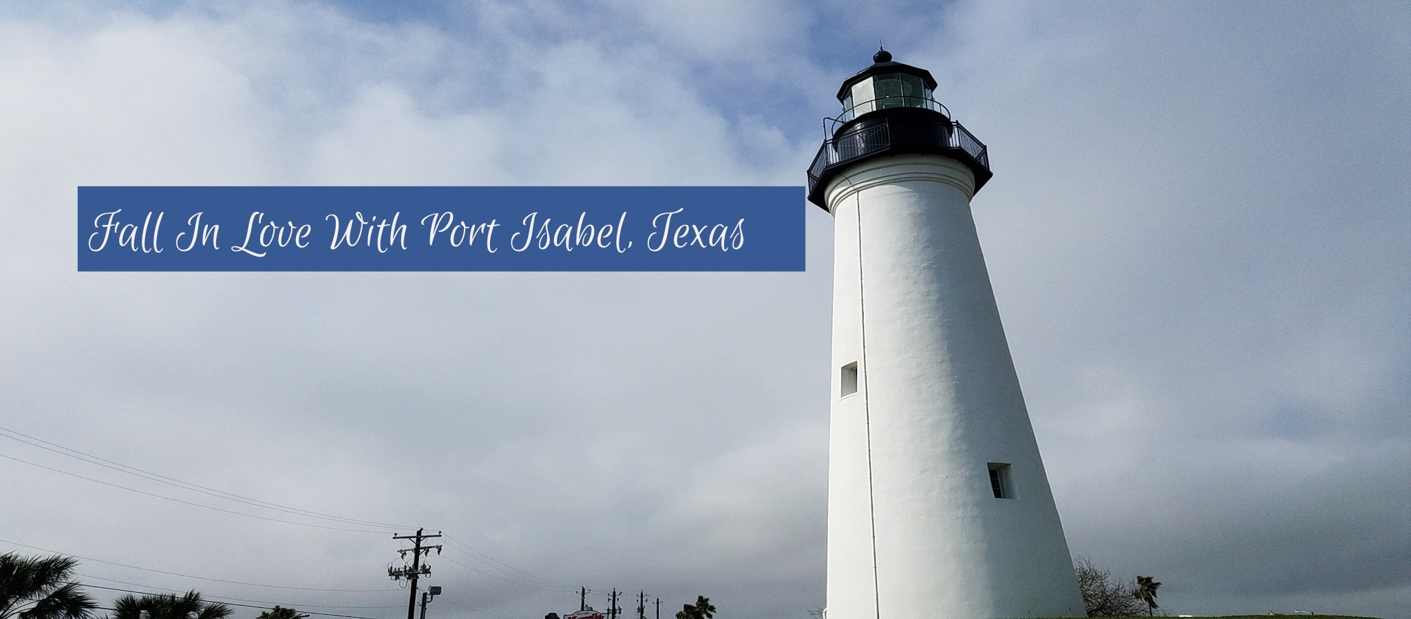 How I Fell In Love With Port Isabel, Texas