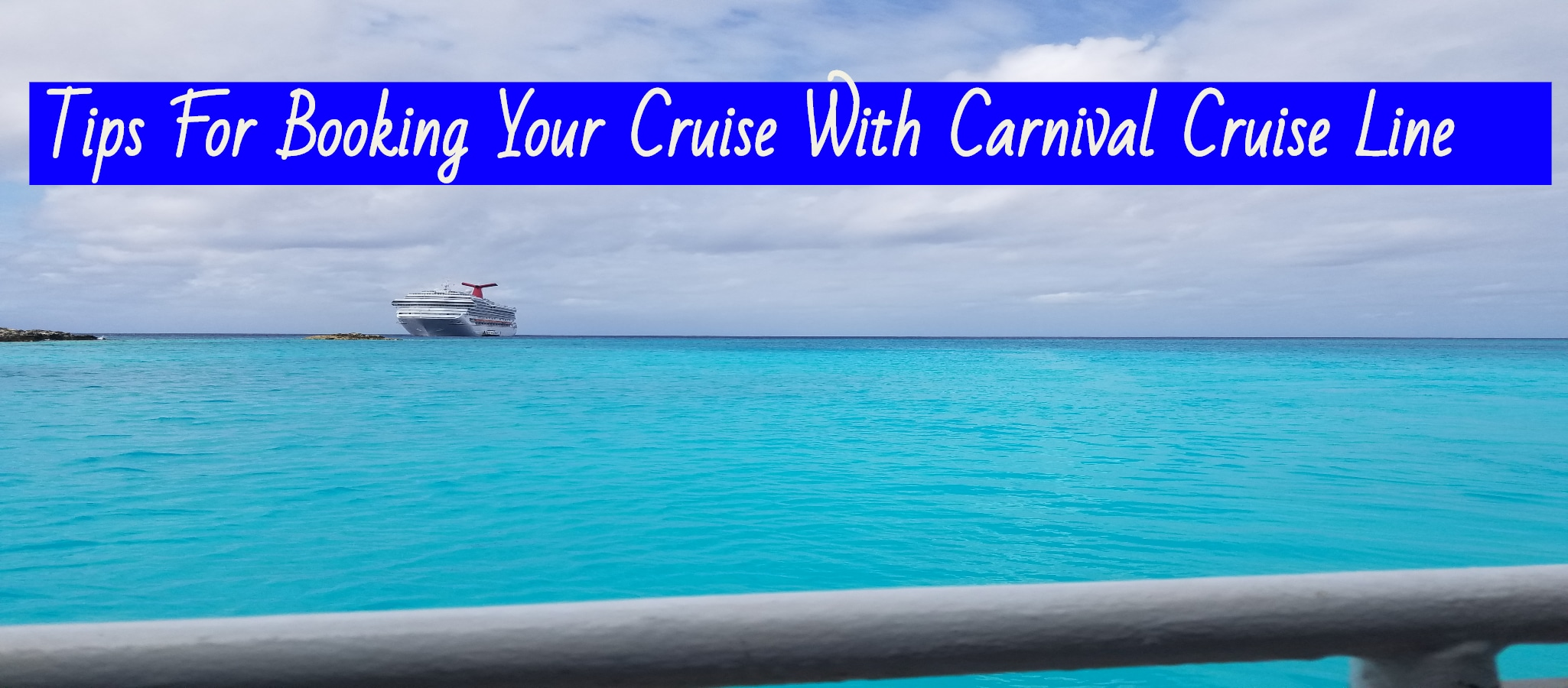 Tips For Booking A Cruise With Carnival Cruise Lines