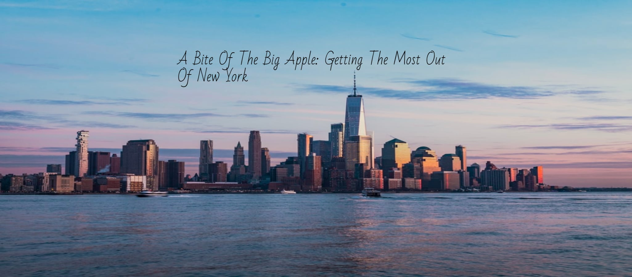 A Bite Of The Big Apple: Getting The Most Out Of New York