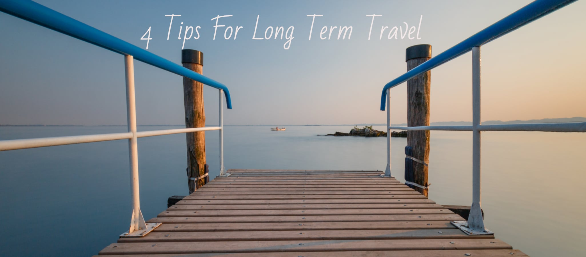 New To This Stuff? Here are 4 Tips For Long Term Travel