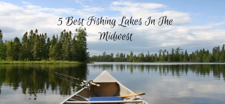 5 Best Fishing Lakes In The Midwest