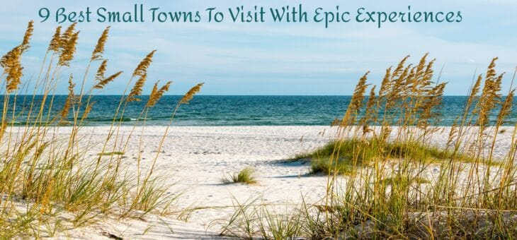 9 Best Small Towns To Visit With Epic Experiences