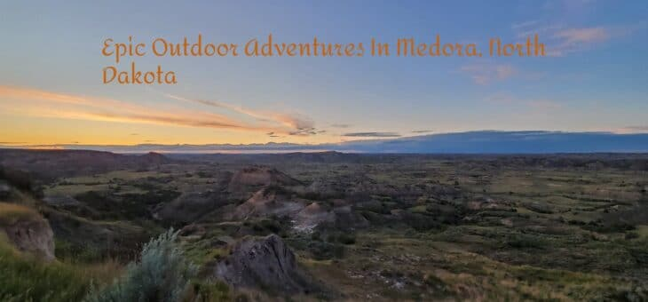 Epic Outdoor Adventures In Medora