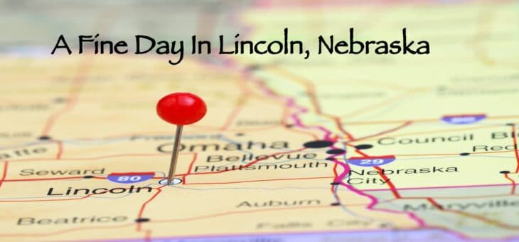 Things To Do In Lincoln, Nebraska On A Fine Summer Day