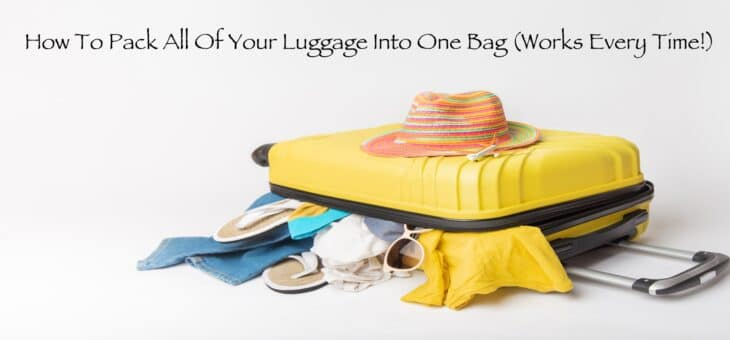 How To Pack All Of Your Luggage Into One Bag (Works Every Time!)